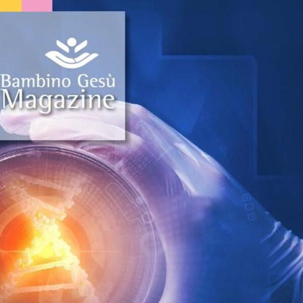 OPBG Magazine: il Dipartimento di Onco-Ematologia e Terapie Cellulari